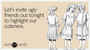 invite-ugly-friends-out-weekend-ecard-someecards